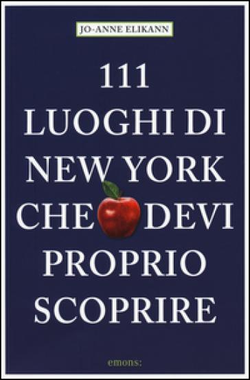 111 luoghi di New York che devi proprio scoprire - Jo-Anne Elikann | Thecosgala.com