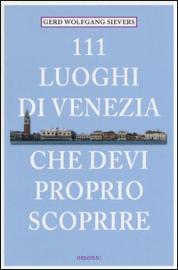111 luoghi di Venezia che devi proprio scoprire - Gerd W. Sievers  