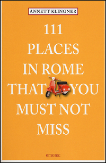 111 places in Rome that you must not miss - Annett Klingner |
