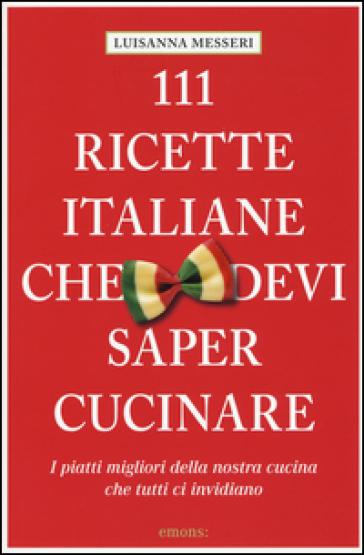 111 ricette italiane che devi sapere cucinare - Luisanna Messeri | Thecosgala.com