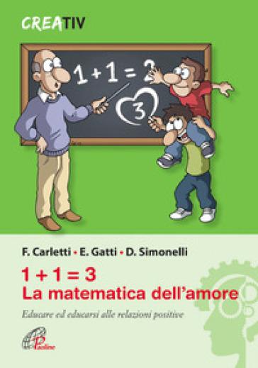 1+1=3 la matematica dell'amore. Educare ed educarsi alle relazioni positve - Francesco Carletti |