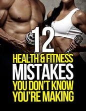 12 Health and Fitness Mistakes You Don t Know You re Making