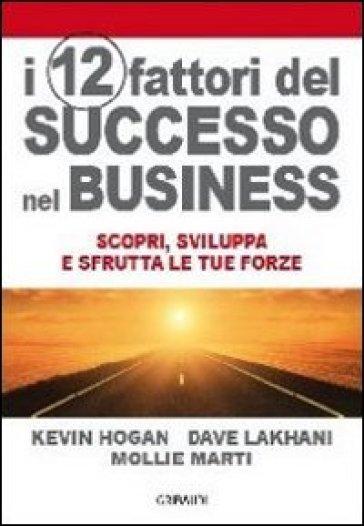12 fattori di successo nel business. Scopri, sviluppa e sfrutta le tue forze (I) - Kevin Hogan |
