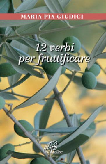 12 verbi per fruttificare - M. Pia Giudici |