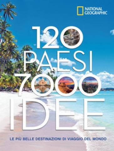 120 Paesi, 7000 idee. Le più belle destinazioni di viaggio del mondo - Robert Pailhès | Jonathanterrington.com