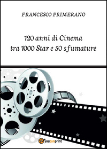 120 anni di cinema tra 1000 star e 50 sfumature