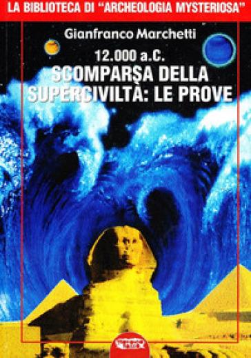 12.000 a.C. Scomparsa della superciviltà - Gianfranco Marchetti pdf epub