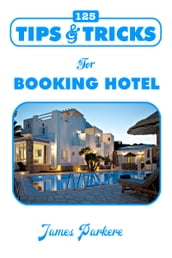 125 Tips & Tricks for Booking Hotel