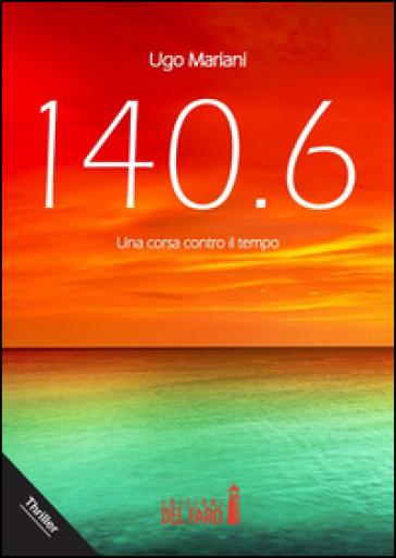 140.6. Una corsa contro il tempo - Ugo Mariani |