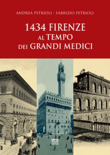 1434: Firenze al tempo dei Grandi Medici - Andrea Petrioli |