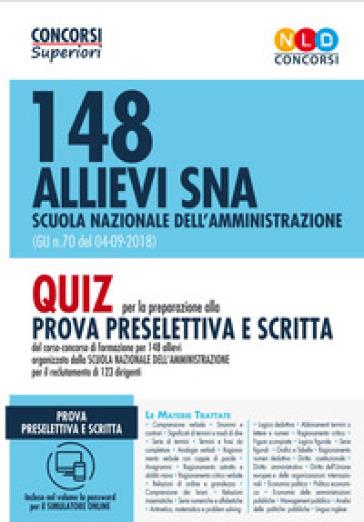 148 allievi SNA Scuola Nazionale dell'Amministrazione (G.U. n. 70 del 04-09-2018) . Quiz per la preparazione alla prova preselettiva e scritta. Con software di simulazione