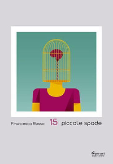15 piccole spade - Francesco Russo  