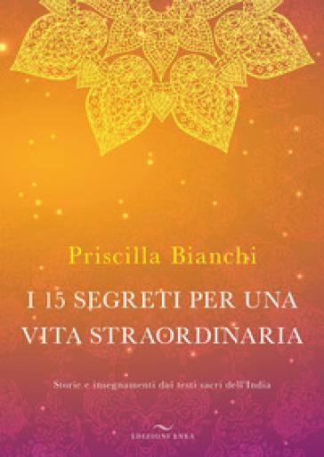 I 15 segreti per una vita straordinaria. Storie e insegnamenti dai testi sacri dell'India. Con DVD Audio - Priscilla Bianchi | Rochesterscifianimecon.com