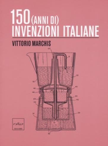 150 (anni di) invenzioni italiane - Vittorio Marchis pdf epub