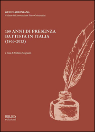 150 anni di presenza battista in Italia (1863-2013). Atti del Convegno organizzato dall'Associazione Piero Guicciardini... (Roma, 22-23 ottobre 2013) - S. Gagliano  