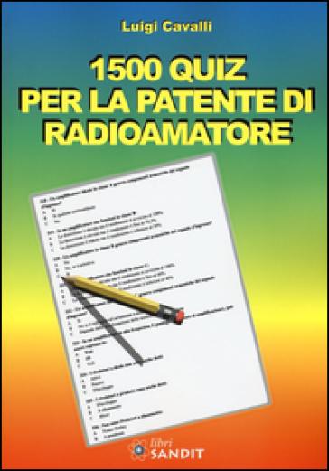 1500 quiz per la patente di radioamatore - Luigi Cavalli |
