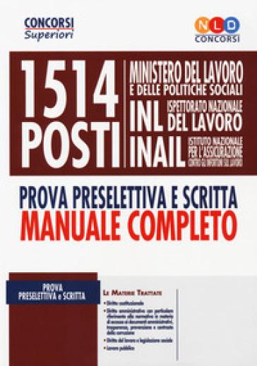 1514 posti Ministero del lavoro e delle politiche sociali, INL e INAIL. Prova preselettiva e scritta. Manuale completo