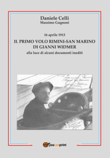 16 aprile 1913. Il primo volo Rimini-San Marino di Gianni Widmer alla luce di alcuni documenti inediti - Daniele Celli | Rochesterscifianimecon.com