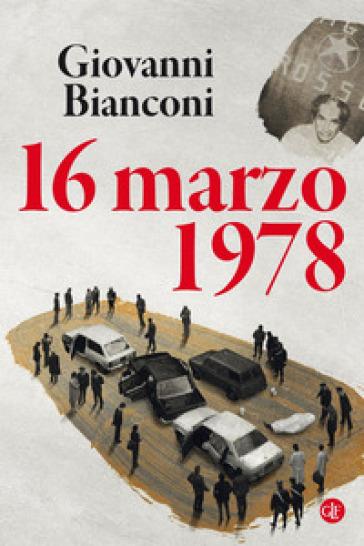 16 marzo 1978 - Giovanni Bianconi | Rochesterscifianimecon.com
