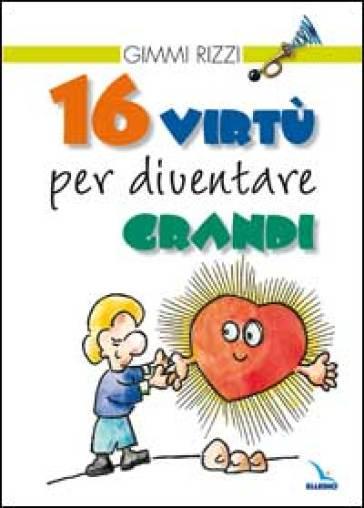 16 virtù per diventare grandi - Gimmi Rizzi |
