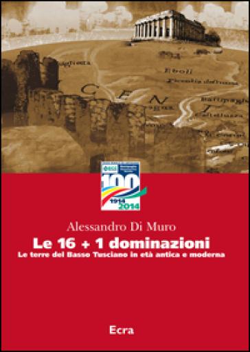 Le 16+1 dominazioni. Le terre del Basso Tusciano in età antica e moderna - Alessandro Di Muro  