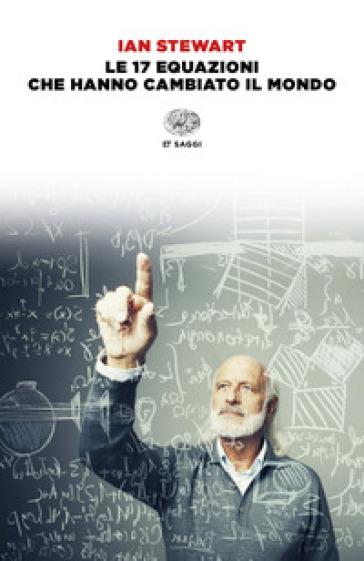 Le 17 equazioni che hanno cambiato il mondo - Ian Stewart | Thecosgala.com