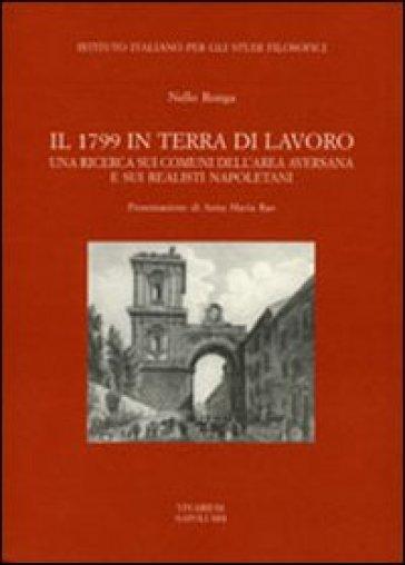 Il 1799 in terra di lavoro. Una ricerca sui comuni dell'area aversana e sui realisti napoletani - Nello Ronga |