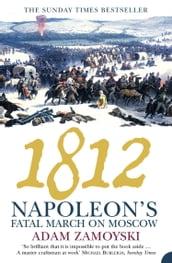 1812: Napoleon s Fatal March on Moscow