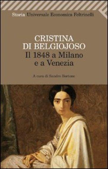 Il 1848 a Milano e a Venezia. Con uno scritto sulla condizione delle donne - Cristina Belgiojoso  