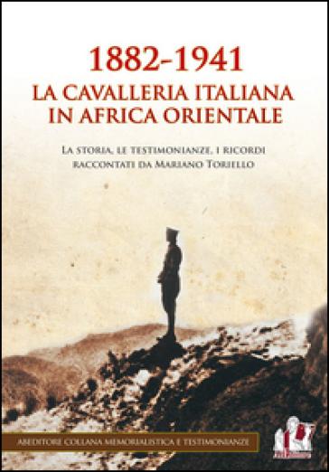 1882-1941. La Cavalleria italiana in Africa orientale - Mariano Toriello |