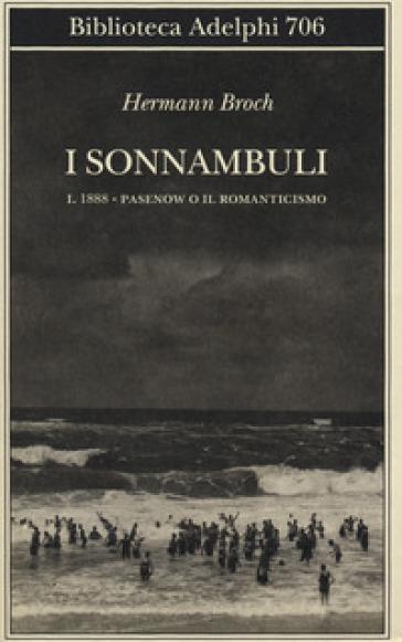 1888: Pasenow o il romanticismo. I sonnambuli. 1. - Hermann Broch |