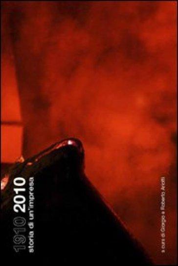 1910-2010 storia di un'impresa - G. Ariotti |