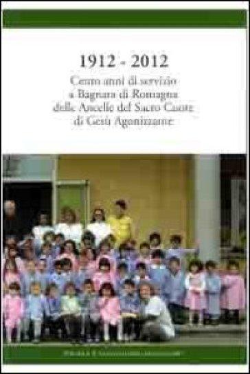 1912-2012 cento anni di servizio a Bagnara di Romagna delle ancelle del sacro cuore di Gesù agonizzante