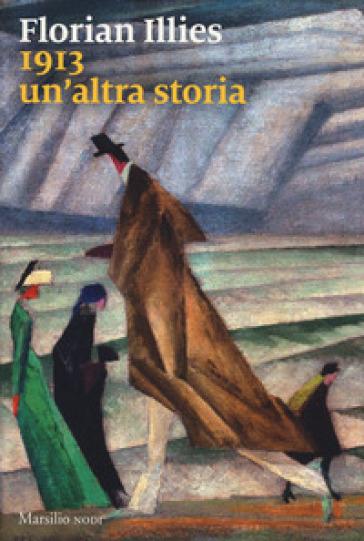 1913. Un'altra storia - Florian Illies | Thecosgala.com