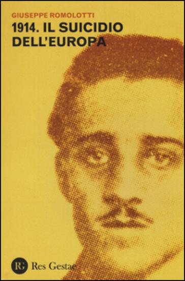 1914. Il suicidio dell'Europa - Giuseppe Romolotti  