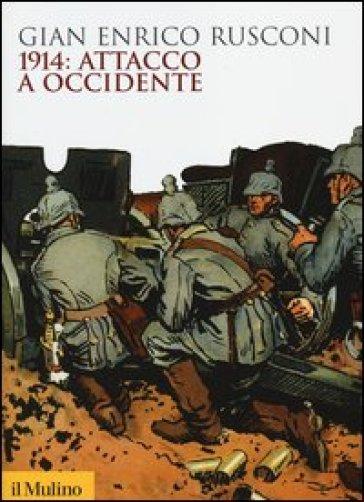 1914: attacco a Occidente - Gian Enrico Rusconi |