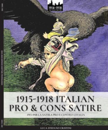 1915-1918. Italian pro & cons satire-1915-1918. La satira pro e contro l'Italia. Ediz. illustrata - Luca Stefano Cristini | Ericsfund.org