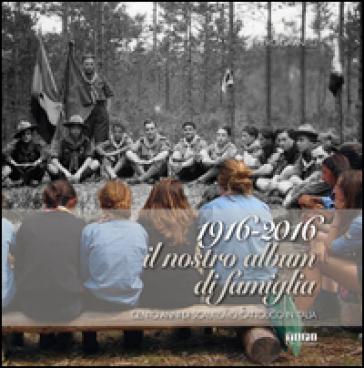 1916-2016 il nostro album di famiglia. Cento anni di scautismo cattolico in Italia - Piero Gavinelli |