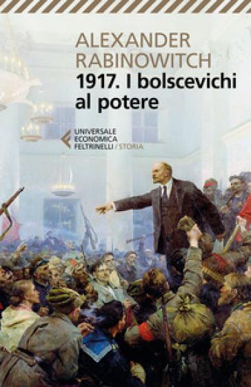 1917. I bolscevichi al potere - Alexander Rabinowitch  