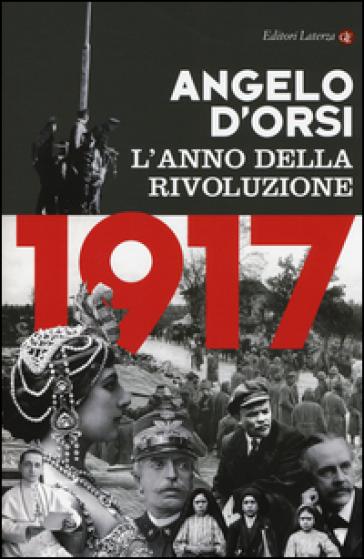 1917. L'anno della rivoluzione - Angelo D'Orsi   Rochesterscifianimecon.com