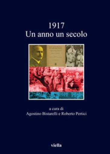 1917. Un anno, un secolo - A. Bistarelli |