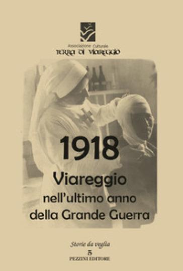 1918 Viareggio nell'ultimo anno di guerra - Terra di Viareggio | Kritjur.org