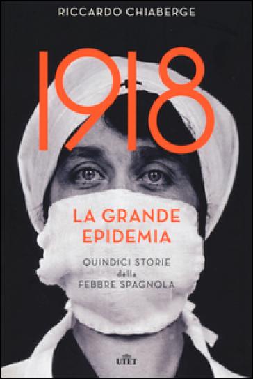 1918: la grande epidemia. Quindici storie della febbre spagnola. Con e-book - Riccardo Chiaberge |