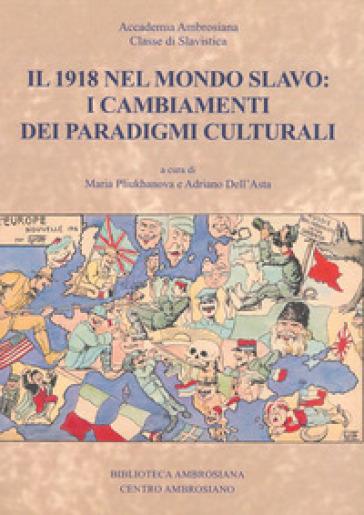 Il 1918 nel mondo slavo: i cambiamenti dei paradigmi culturali - M. Pliukhanova |