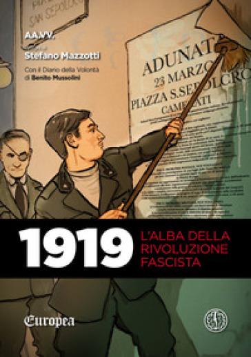1919. L'alba della rivoluzione fascista. Con Il diario della volontà di Benito Mussolini - Stefano Mazzotti pdf epub
