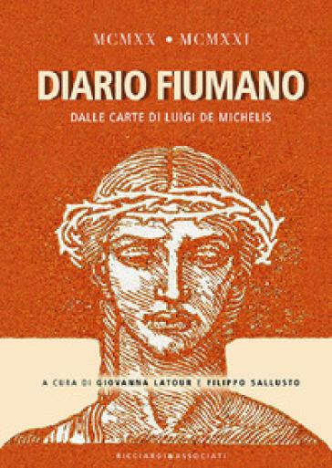 1920-1921. Diario fiumano. Dalle carte di Luigi De Michelis - G. Latour |
