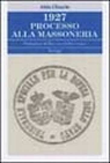 1927. Processo alla massoneria - Aldo Chiarle | Kritjur.org