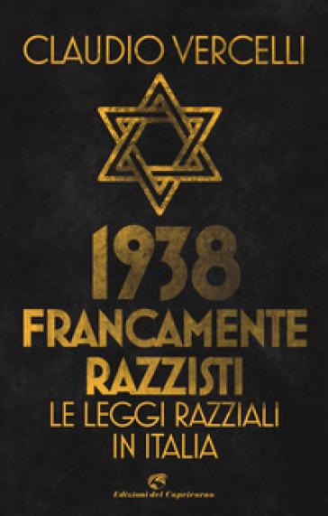 1938. Francamente razzisti. Le leggi razziali in Italia - Claudio Vercelli  