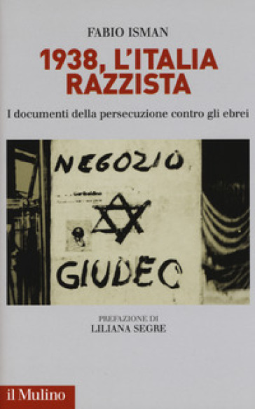 1938, l'Italia razzista. I documenti della persecuzione contro gli ebrei - Fabio Isman |