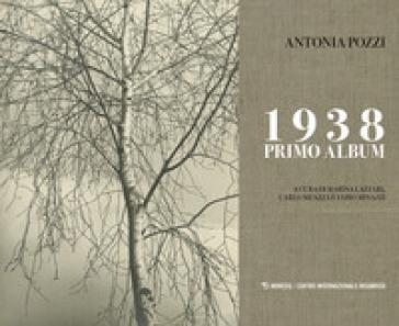 1938 primo album. Ediz. illustrata - Antonia Pozzi |